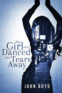 The Girl Who Danced Her Tears Away: A suspense crime novel set in Japan