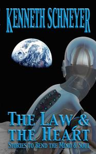 The Law & the Heart: Speculative Stories to Bend the Mind and Soul