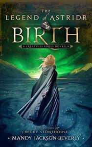 The Legend of Astridr: Birth: A Creatives Series Novella