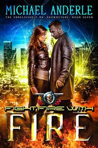 Fight Fire With Fire: An Urban Fantasy Action Adventure