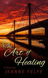 The Art of Healing: A Contemporary Women's Fiction Second Chances Love Story