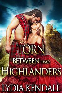 Torn Between Two Highlanders: A Steamy Scottish Historical Romance Novel