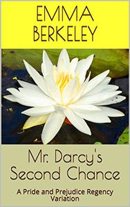 Mr. Darcy's Second Chance: A Pride and Prejudice Regency Variation (VOLUME 1-3)