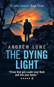 The Dying Light: DI Jake Sawyer Book Three