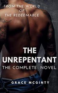 The Unrepentant: The Complete Novel: Parts One - Three