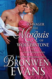 To Wager the Marquis of Wolverstone: Wicked Wagers Trilogy Book #2
