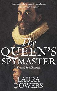 The Queen's Spymaster: Sir Francis Walsingham