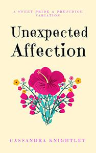 Darcy and Elizabeth: Unexpected Affection: Pride and Prejudice Variations