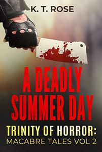 A Deadly Summer Day: Three Tales of Extreme Horror and Suspense