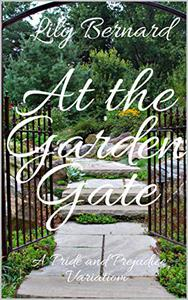 At the Garden Gate: A Pride and Prejudice Variation
