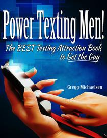 Power Texting Men! The Best Texting Attraction Book to Get the Guy