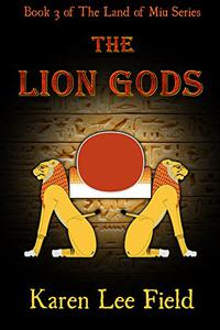 The Lion Gods: Book 3 of The Land of Miu Series
