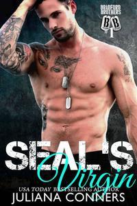 SEAL's Virgin: A Bradford Brothers Bad Boy Military Romance