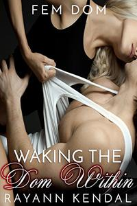 Waking The Dom Within: Book 2 The Dom Within Series