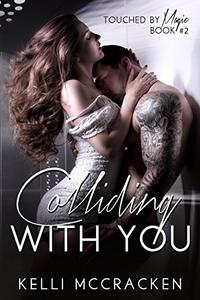 Colliding with You: Steamy Rock Star Romance