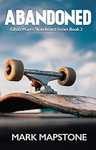 Abandoned: An Ethan Wares Skateboard Series Book 2