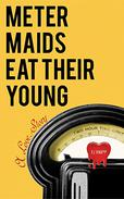 Meter Maids Eat Their Young: A Love Story
