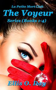 The Voyeur Series Books 1 - 4: A La Petite Mort Club steamy, romance series
