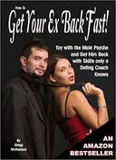 How to Get Your Ex Back Fast! Toy with the Male Psyche and Get Him Back with Skills only a Dating Coach Knows