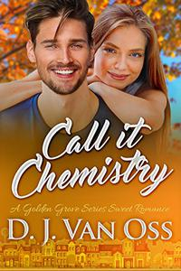 Call It Chemistry: A Golden Grove Series Small Town Sweet Romance