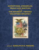 Adventures, Struggles, Trials and Services of the 5th Regiment, Virginia Vol. Infantry