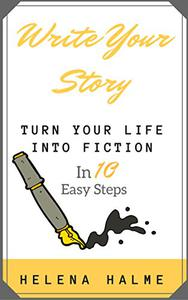 Write Your Story: Turn Your Life into a Novel in 10 Easy Steps