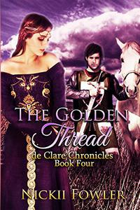 The Golden Thread: de Clare Chronicles Book Four