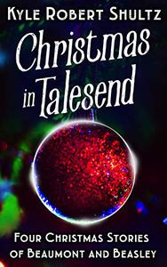 Christmas in Talesend: Four Christmas Short Stories of Beaumont and Beasley