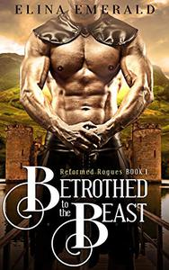 Betrothed to the Beast: Reformed Rogues Book 1