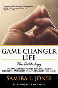 Game Changer Life, The Anthology: Extraordinary People Sharing Their Defining Moments That Changed The Game