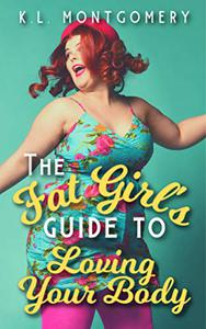 The Fat Girl's Guide to Loving Your Body