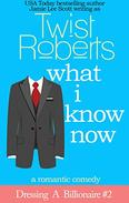 What I Know Now (Dressing a Billionaire #2): A Romantic Comedy