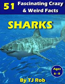 Sharks: 51 Fascinating, Crazy & Weird Facts
