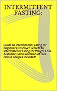 Intermittent Fasting:: Guide to Intermittent Fasting for Beginners.  Discover Secrets to Intermittent Fasting for Weight Loss & Muscle Gain  Collection of Free Bonus Recipes Included!