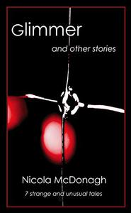 Glimmer and other stories: Unusual and curious tales of magical realism, horror and suspense