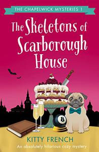 The Skeletons of Scarborough House: An absolutely hilarious cozy mystery