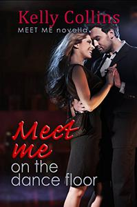Meet Me On the Dance Floor: Meet Me Novella