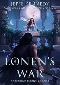 Lonen's War: Sorcerous Moons - Book 1
