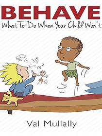 Behave - What To Do When Your Child Won't: The Three Pointers to Mindful Discipline
