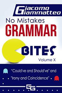 No Mistakes Grammar Bites, Volume X: Could've and Should've, and Irony and Coincidence