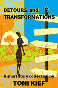 Detours and Transformations: A short story collection