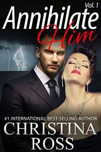 Annihilate Him: Vol. 1 (The Annihilate Me/Unleash Me Series)