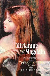 Miriamne the Magdala-The First Chapter in the Yeshua and Miri Novel Series