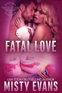Fatal Love: SEALs of Shadow Force Romantic Suspense Series, Book 4