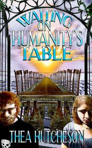 Waiting on Humanity's Table