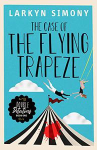 The Case of the Flying Trapeze: Double Detectives Book One