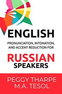 English Pronunciation, Intonation and Accent Reduction for RUSSIAN Speakers