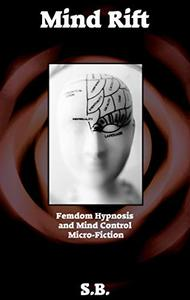 Mind Rift: Femdom Hypnosis and Mind Control Micro-Fiction