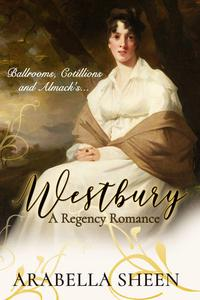 Westbury: A Regency Romance - Ballrooms, Cotillions and Almack's...