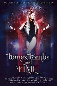 Tomes, Tombs, and Time: An LGBT+ Science Fiction and Fantasy Anthology